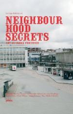 Neighbourhood Secrets: Art as Urban Processes - Nicholas Bourriaud, Will Bradley, Rana Dasgupta, Paul O'Neill