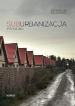 Suburbanizacja po polsku - Katarzyna Kajdanek