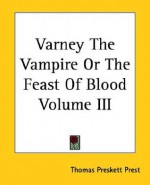 Varney The Vampire Or The Feast Of Blood, Volume III - Thomas Peckett Prest