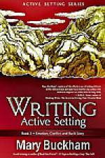 Writing Active Setting: Emotion, Conflict and Backstory - Mary Buckham