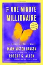 The One Minute Millionaire: The Enlightened Way to Wealth - Mark Victor Hansen, Robert G. Allen