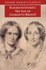 The Life of Charlotte Brontë - Elizabeth Gaskell, Angus Easson