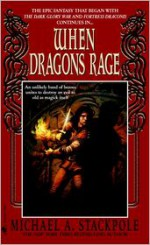 When Dragons Rage - Michael A. Stackpole