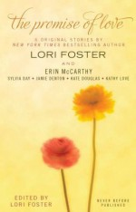 The Promise of Love - Kate Douglas, Erin McCarthy, Lori Foster, Sylvia Day, Jamie Denton, Kathy Love