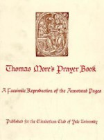 Thomas More's Prayer Book: A Facsimile Reproduction of the Annotated Pages - Thomas More, Louis L. Martz, Richard S. Sylvester