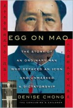 Egg on Mao: The Story of an Ordinary Man Who Defaced an Icon and Unmasked a Dictatorship - Denise Chong