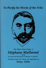 """To Purify the Words of the Tribe: The Major Verse Poems of """"Stephane Mallarme"""" - Stéphane Mallarmé, Daisy Aldan"""