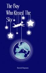 The Boy Who Kissed The Sky - David Haynes