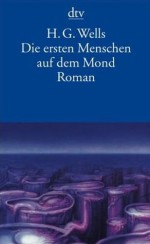 Die ersten Menschen auf dem Mond - H.G. Wells, Werner von Grünau