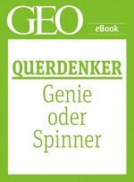 Querdenker: Genie oder Spinner? (GEO eBook Single) (German Edition) - Geo, GEO Magazin, GEO eBook