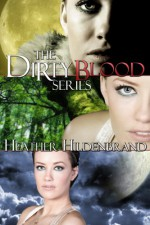 Dirty Blood omnibus (Dirty Blood, Cold Blood, & Blood Bond) (Dirty Blood series) - Heather Hildenbrand