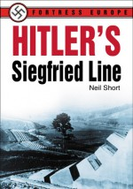 Hitler's Siegfried Line - Neil Short