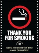 Thank You for Smoking: The Shooting Script - Jason Reitman, Christopher Buckley