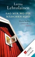 Sag mir, wo die Mädchen sind: Maria Kallio ermittelt (German Edition) - Leena Lehtolainen, Gabriele Schrey-Vasara