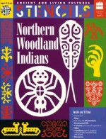 Northern Woodland Indians: Ancient and Living Cultures Stencils - Mira Bartok
