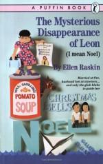 The Mysterious Disappearance of Leon (I Mean Noel) - Ellen Raskin