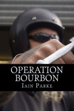 Operation Bourbon - The First Chapter - Iain Parke