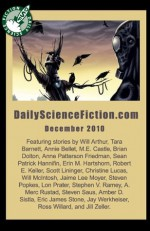 Daily Science Fiction Stories of December 2010 - Annie Bellet, Lon Prater, Tara Barnett, Brian Dolton, Will McIntosh, Eric James Stone, Jaimie Lee Moyer, Steven Popkes, Jonathan Laden, Michele-Lee Barasso
