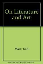 Marx and Engels on Literature and Art: A Selection of Writings - Karl Marx, Friedrich Engels, Lee Baxandall, Stefan Morawski