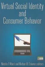 Virtual Social Identity and Consumer Behavior - Natalie T. Wood, Michael R. Solomon