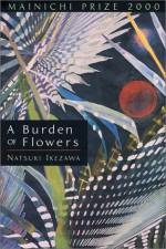 A Burden of Flowers (Kan Yamaguchi Series) - Natsuki Ikezawa, Alfred Birnbaum