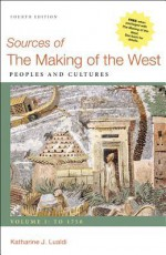 Sources of The Making of the West: Peoples and Cultures, Volume I: To 1750 - Katharine J. Lualdi