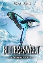 Bitter & Sweet - Mystische Mächte - Linea Harris