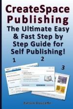 Createspace Publishing: The Ultimate Easy & Fast Step by Step Guide for Self Publishing! - Karen Abbott, Joyce Bean