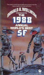 The 1988 Annual World's Best SF - Orson Scott Card, Tanith Lee, Robert Silverberg, James Tiptree Jr., Walter Jon Williams, Pat Cadigan, Pat Murphy, Kate Wilhelm, Donald A. Wollheim, Don Sakers, Lucius Shepard