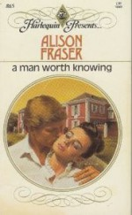 A Man Worth Knowing (Harlequin Presents, No 865) - Alison Fraser