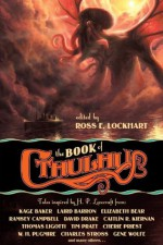 The Book of Cthulhu - Cherie Priest, Joe R. Lansdale, Charles Stross, Caitlin R. Kiernan, Ross E. Lockhart