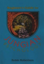 Beginner's Guide to Jungian Psychology - Robin Robertson