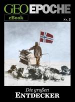 GEO EPOCHE eBook Nr. 2: Die großen Entdecker: Zehn historische Reportagen über Abenteurer, die das Bild der Erde gewandelt haben (German Edition) - GEO EPOCHE, Geo