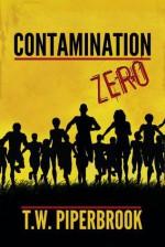 Contamination Zero (Post-Apocalyptic Zombie Series) - T.W. Piperbrook