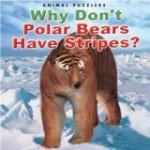 Why Don't Polar Bears Have Stripes? - Katherine Smith, Nicola Davies