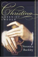 Christina, Queen of Sweden: The Restless Life of a European Eccentric - Veronica Buckley