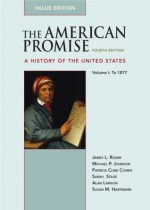 The American Promise Value Edition, Volume I: To 1877: A History of the United States - James L. Roark, Michael P. Johnson, Patricia Cline Cohen, Sarah Stage, Alan Lawson, Susan M. Hartmann