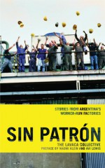 Sin Patrón: Stories from Argentina's Worker-Run Factories - Lavaca Collective, Katherine Kohlstedt, Naomi Klein, Avi Lewis