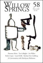 Willow Springs 58 - Sherman Alexie, Tess Gallagher, Robert Wrigley, Beckian Fritz Goldberg, Joseph Millar, M.B. McLatchey, Lucia Perillo, Robert Lopez, Jennifer Perrine, Todd James Pierce, David James Poissant, Jeffrey Bean, Marilynne Robinson, Bruce Bond, Bruce Holland Rogers, Linda Coope