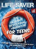 Life Saver: The Ultimate Devotional Handbook for Teens - Vicki Caruana, Todd Hafer, Vicki Kuyper, Tim Downs