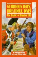 Glorious Days, Dreadful Days: The Battle of Bunker Hill - Philippa Kirby, Alex Haley, John Edens