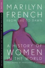 From Eve to Dawn, a History of Women in the World - Marilyn French