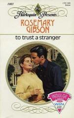 To Trust a Stranger - Rosemary Gibson