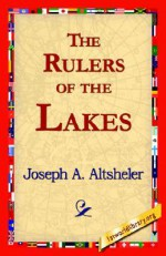 The Rulers of the Lakes - Joseph Alexander Altsheler