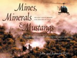 Mines, Minerals & Mustangs: Nevada's Wild Horses and Dreams of Gold - John Kerr, Jeanette Kerr