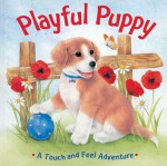 Playful Puppy: A Touch and Feel Adventure - Sterling Publishing Company, Inc., Sterling Publishing Company, Inc., Fernleigh Books