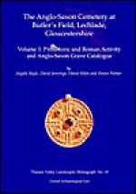 Anglo-Saxon Cemetery at Butler's Field, Lechlade, Gloucestershire: Volume I: Prehistoric and Roman Activity and Grave Catalogue - Angela Boyle, David Miles, David Jennings, Frances Healy, Simon Palmer, Claire Halpin, Theresa Durden