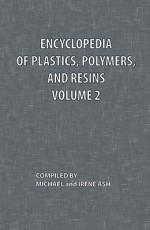 Encyclopedia of Plastics, Polymers, and Resins Volume 2 - Michael Ash, Irene Ash