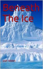 Beneath The Ice - Josh Hilden