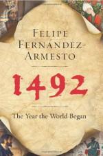1492: The Year the World Began - Felipe Fernández-Armesto